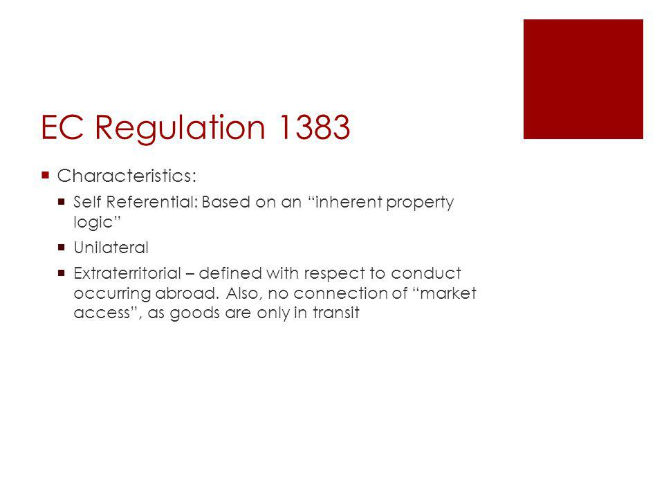 EC Regulation 1383 Characteristics: Self Referential: Based on an inherent property logic Unilateral Extraterritorial – defined with respect to conduc