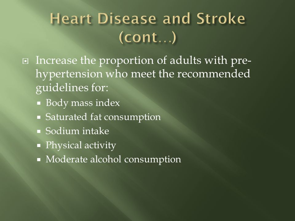 Increase the proportion of adults with pre- hypertension who meet the recommended guidelines for: Body mass index Saturated fat consumption Sodium intake Physical activity Moderate alcohol consumption