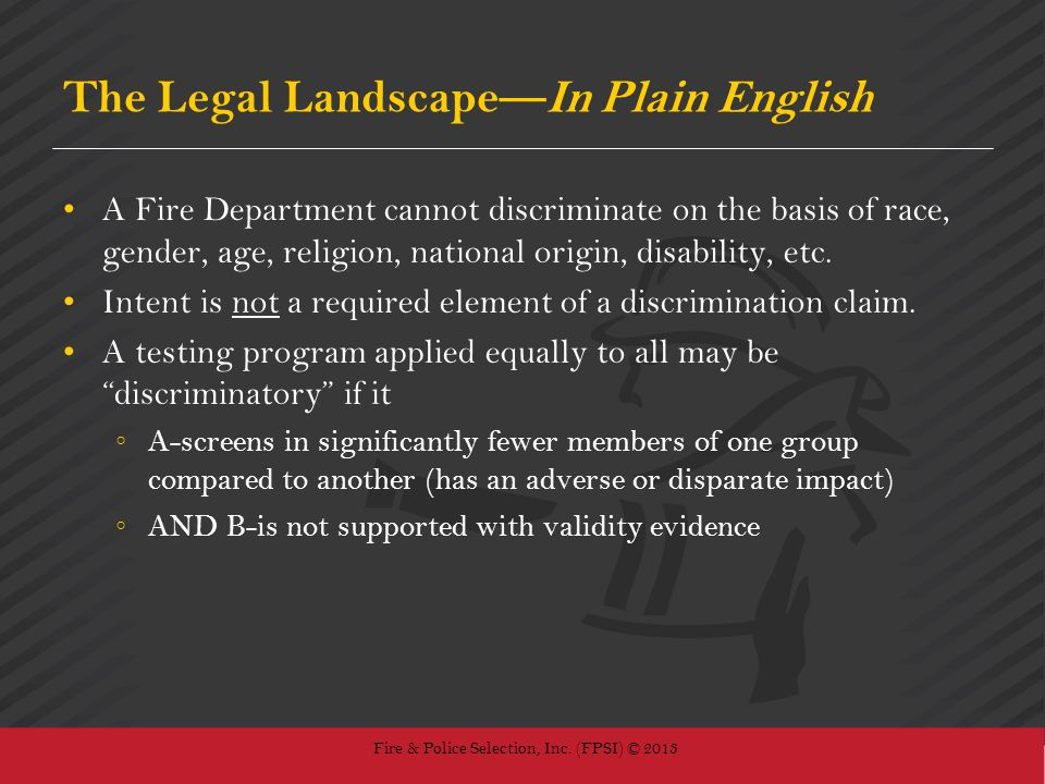 Fire & Police Selection, Inc. (FPSI) © 2013 The Legal LandscapeIn Plain English A Fire Department cannot discriminate on the basis of race, gender, ag