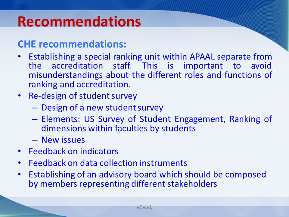 Recommendations CHE recommendations: Establishing a special ranking unit within APAAL separate from the accreditation staff. This is important to avoi