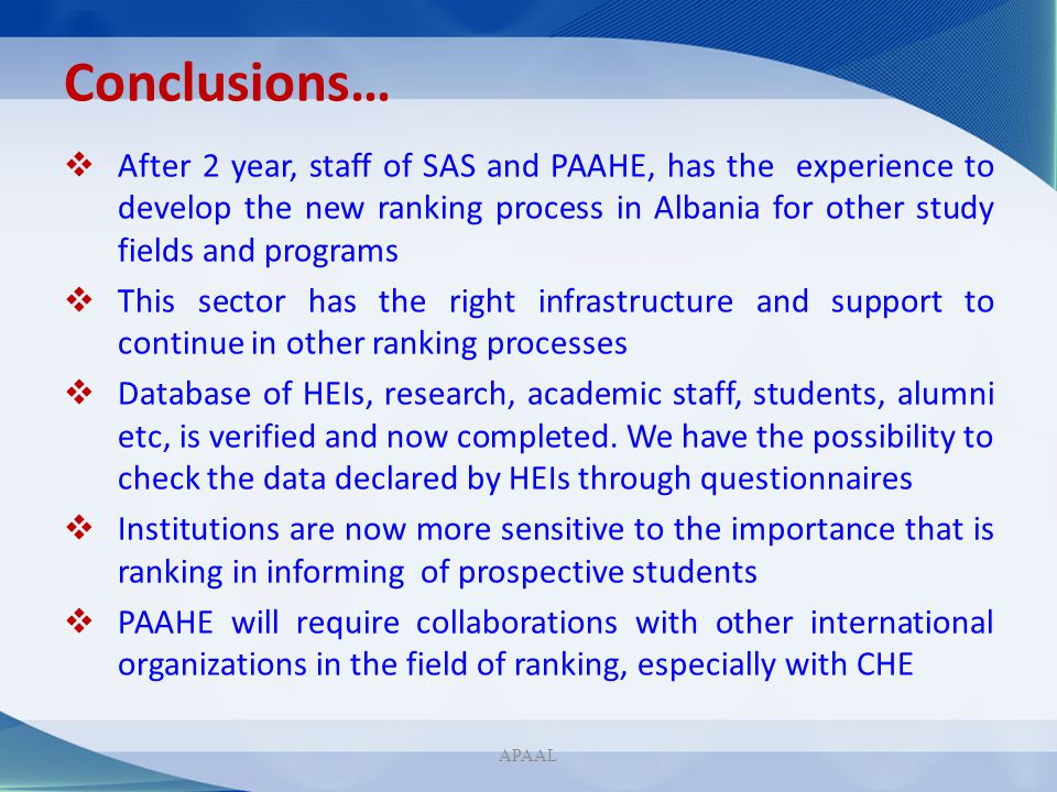 Conclusions… After 2 year, staff of SAS and PAAHE, has the experience to develop the new ranking process in Albania for other study fields and program