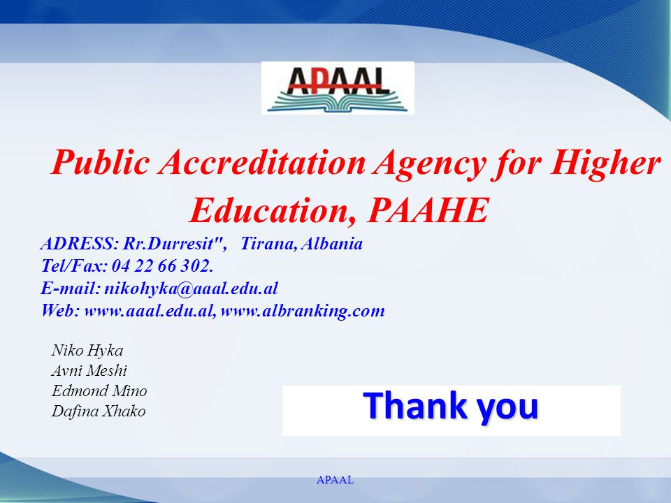 Thank you APAAL Public Accreditation Agency for Higher Education, PAAHE ADRESS: Rr.Durresit
