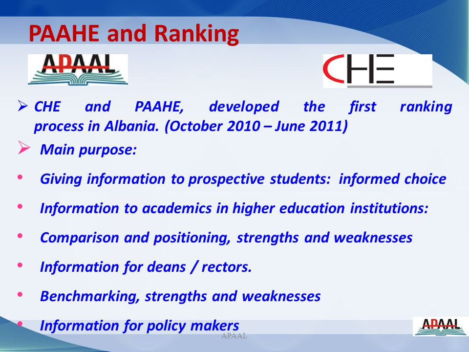 PAAHE and Ranking CHE and PAAHE, developed the first ranking process in Albania. (October 2010 – June 2011) Main purpose: Giving information to prospe
