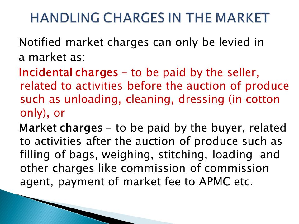 Notified market charges can only be levied in a market as: Incidental charges - to be paid by the seller, related to activities before the auction of