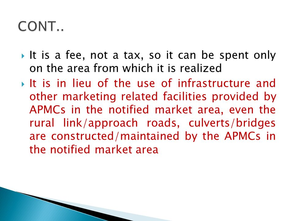 It is a fee, not a tax, so it can be spent only on the area from which it is realized It is in lieu of the use of infrastructure and other marketing r