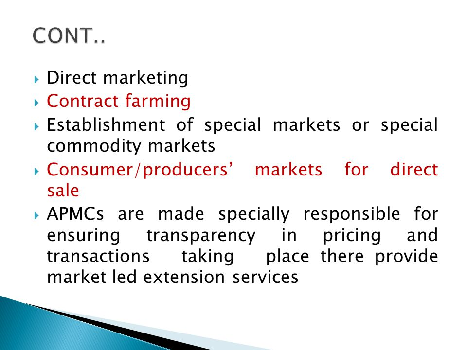 Direct marketing Contract farming Establishment of special markets or special commodity markets Consumer/producers markets for direct sale APMCs are m