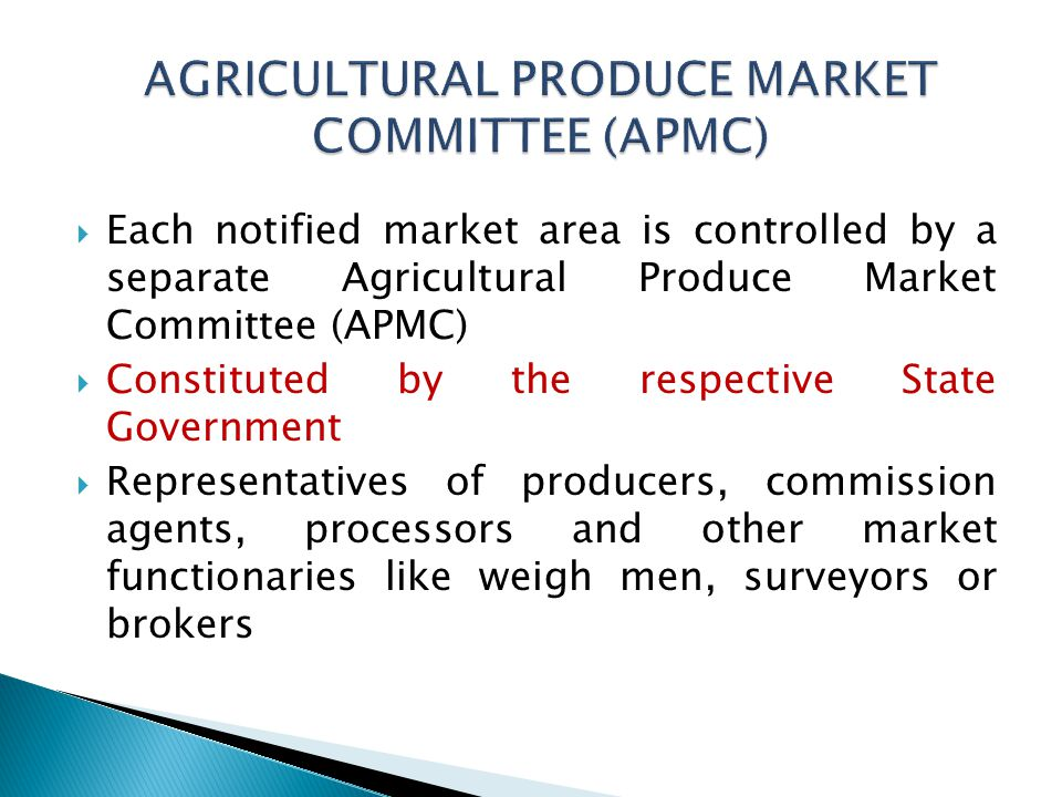 Each notified market area is controlled by a separate Agricultural Produce Market Committee (APMC) Constituted by the respective State Government Repr