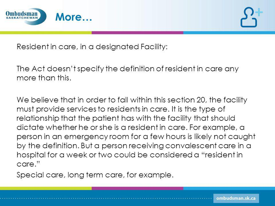 Resident in care, in a designated Facility: The Act doesnt specify the definition of resident in care any more than this.