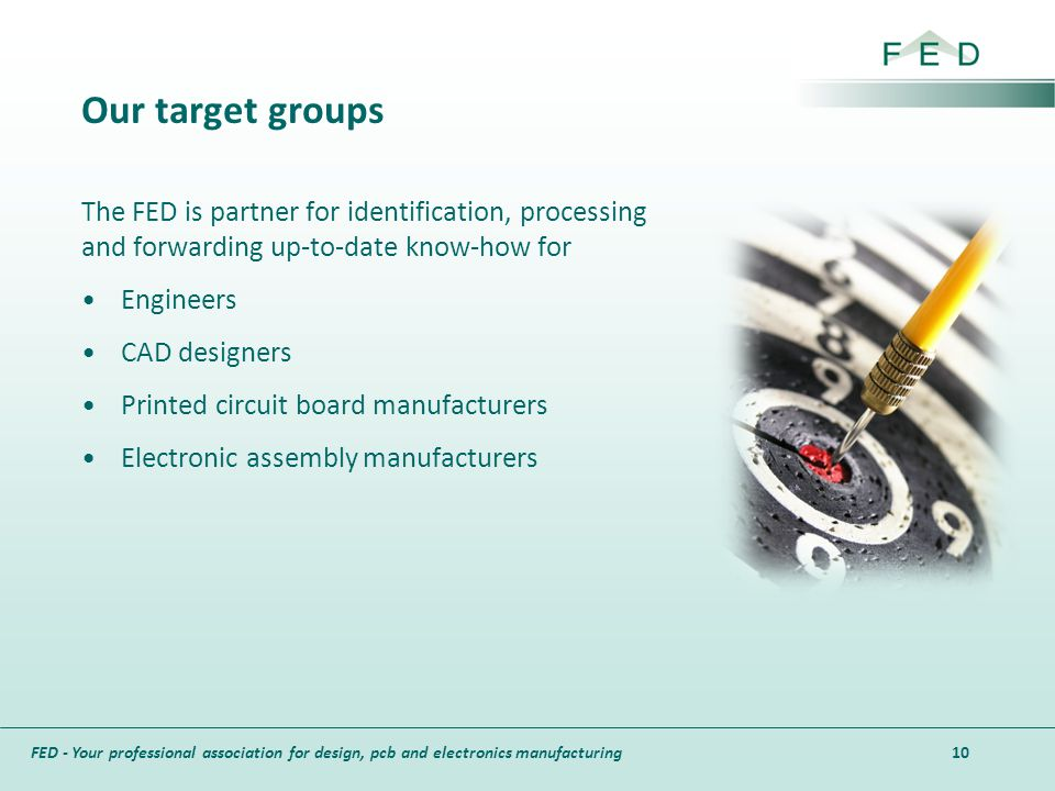 FED - Your professional association for design, pcb and electronics manufacturing Our target groups The FED is partner for identification, processing