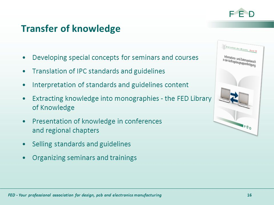 FED - Your professional association for design, pcb and electronics manufacturing Transfer of knowledge Developing special concepts for seminars and c