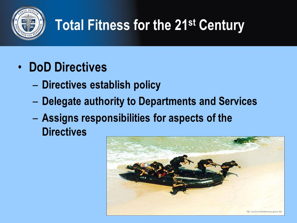 Total Fitness for the 21 st Century DoD Directives – Directives establish policy – Delegate authority to Departments and Services – Assigns responsibi