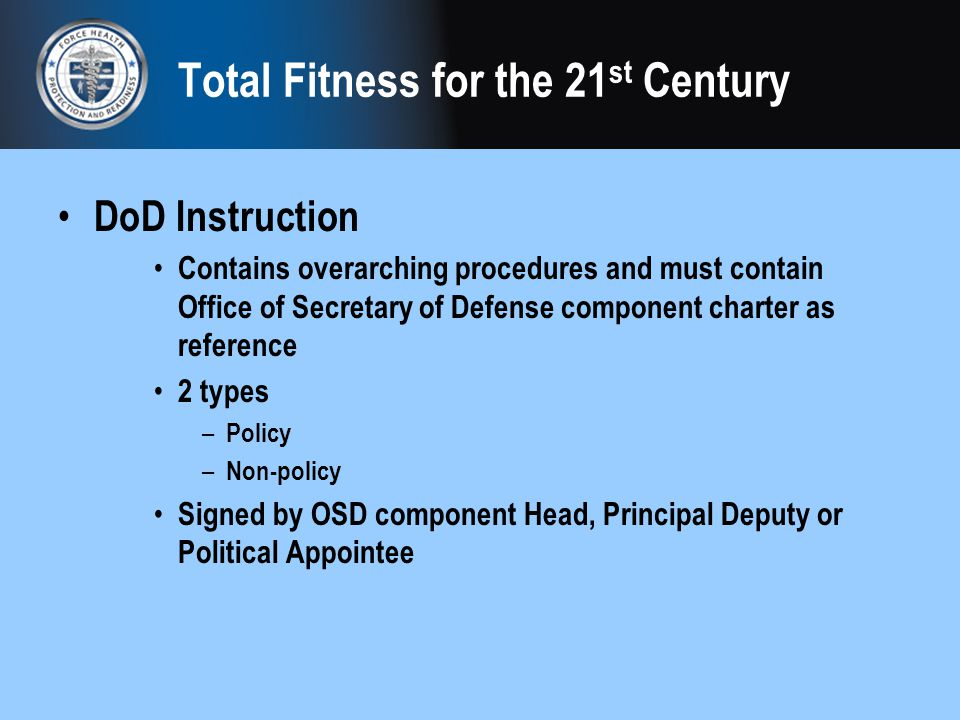 Total Fitness for the 21 st Century DoD Instruction (continued) – DoD Instruction 1308.3, DoD Physical Fitness and Body Fat Programs Procedure, November 5, 2002