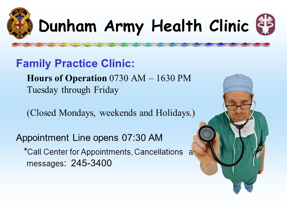 Family Practice Clinic: Hours of Operation 0730 AM – 1630 PM Tuesday through Friday (Closed Mondays, weekends and Holidays.) Appointment Line opens 07