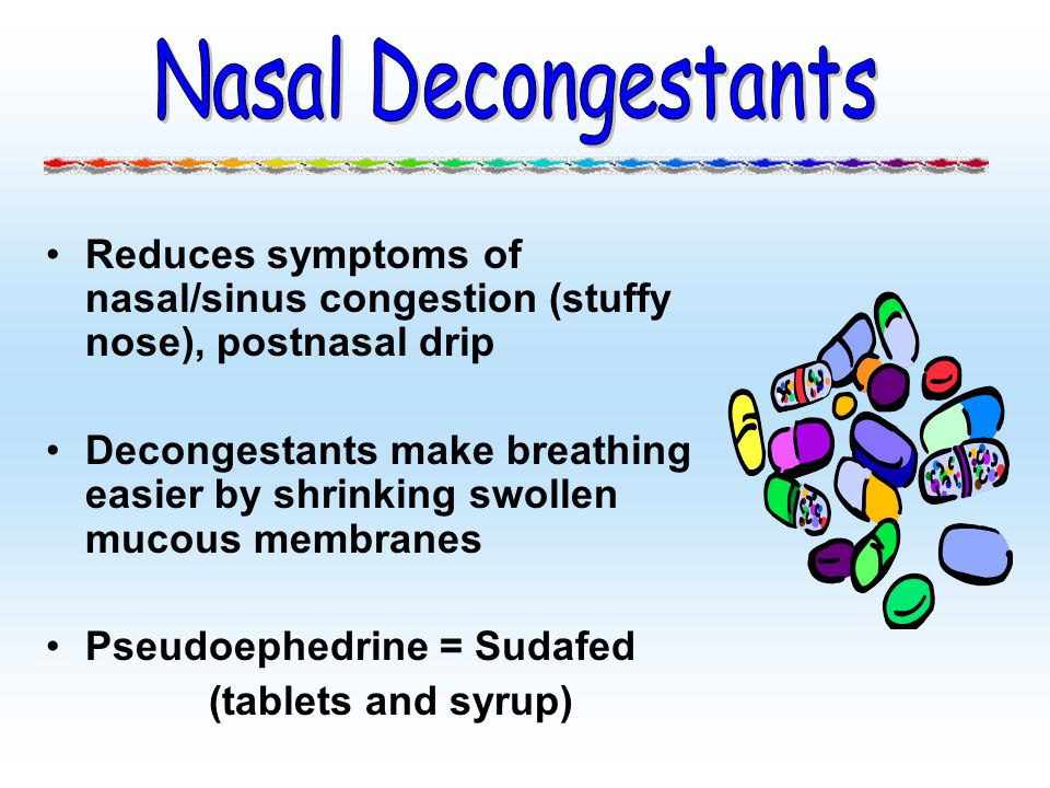 Reduces symptoms of nasal/sinus congestion (stuffy nose), postnasal drip Decongestants make breathing easier by shrinking swollen mucous membranes Pse