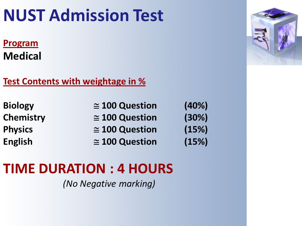 NUST Admission Test Program Medical Test Contents with weightage in % Biology 100 Question (40%) Chemistry 100 Question (30%) Physics 100 Question(15%