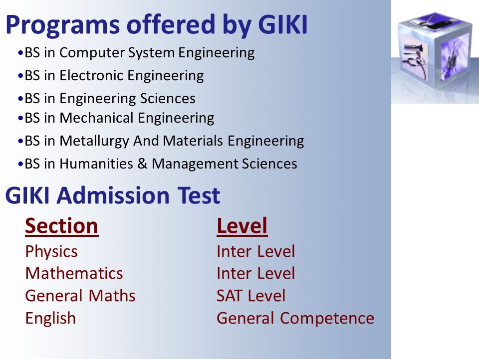 Programs offered by GIKI BS in Computer System Engineering BS in Electronic Engineering BS in Engineering Sciences BS in Mechanical Engineering BS in