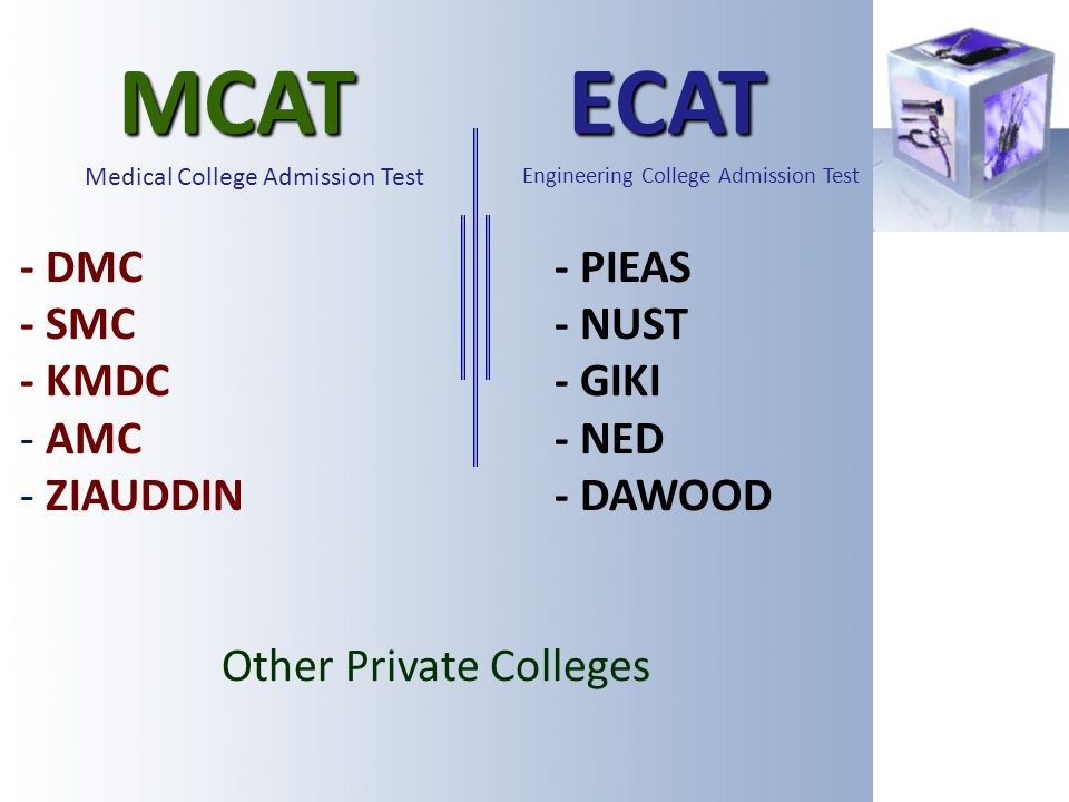 MCAT ECAT - DMC- PIEAS - SMC - NUST - KMDC - GIKI - AMC- NED - ZIAUDDIN- DAWOOD Other Private Colleges Engineering College Admission Test Medical Coll