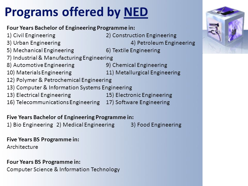 Programs offered by NED Four Years Bachelor of Engineering Programme in: 1) Civil Engineering2) Construction Engineering 3) Urban Engineering4) Petrol