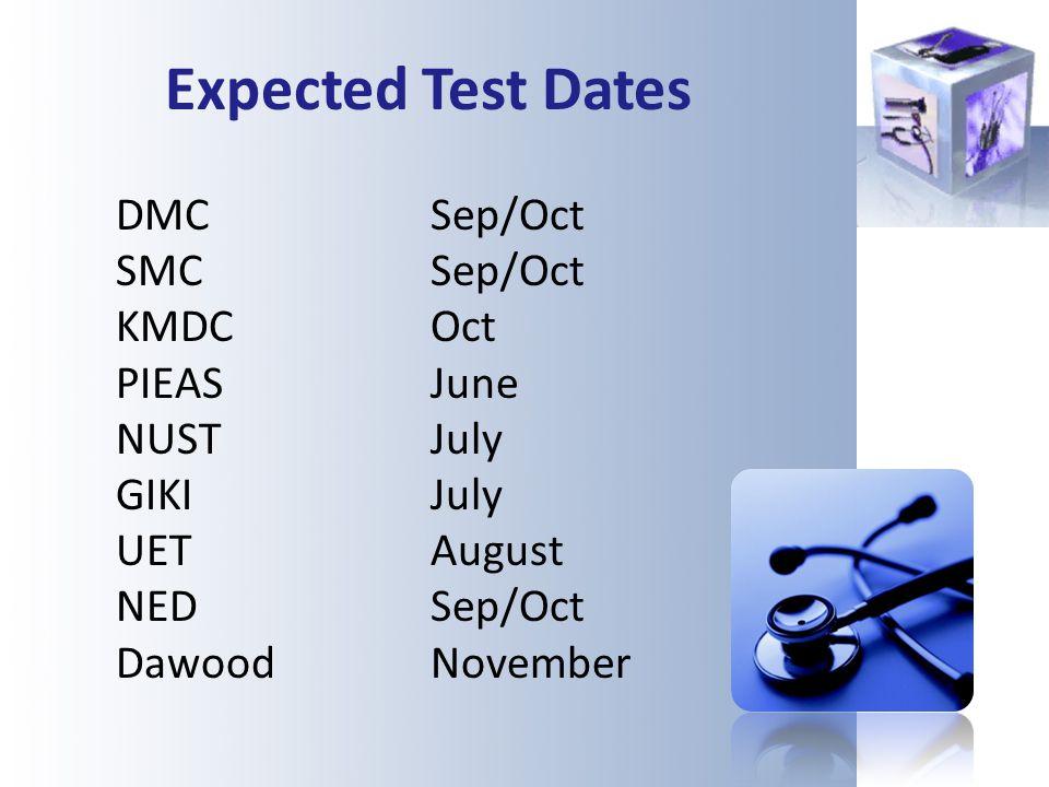 Expected Test Dates DMC Sep/Oct SMCSep/Oct KMDCOct PIEASJune NUSTJuly GIKIJuly UETAugust NEDSep/Oct DawoodNovember