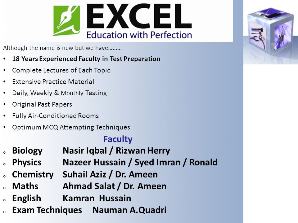 Although the name is new but we have……… 18 Years Experienced Faculty in Test Preparation Complete Lectures of Each Topic Extensive Practice Material D