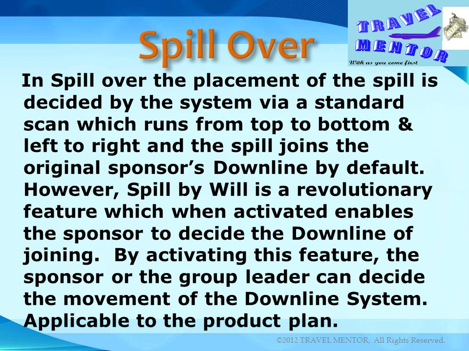 In Spill over the placement of the spill is decided by the system via a standard scan which runs from top to bottom & left to right and the spill join