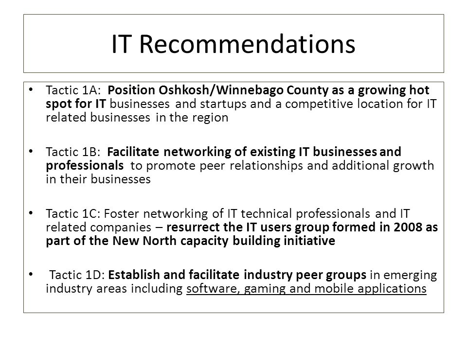 IT Recommendations Tactic 1A: Position Oshkosh/Winnebago County as a growing hot spot for IT businesses and startups and a competitive location for IT