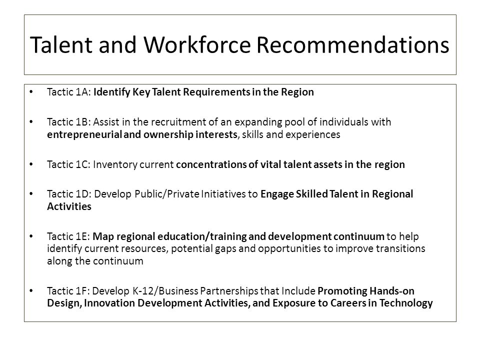 Talent and Workforce Recommendations Tactic 1A: Identify Key Talent Requirements in the Region Tactic 1B: Assist in the recruitment of an expanding po