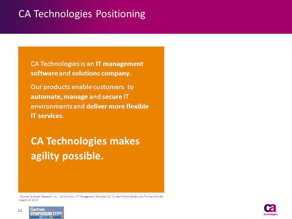 CA Technologies Positioning CA Technologies is an IT management software and solutions company. Our products enable customers to automate, manage and