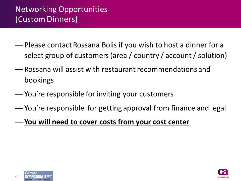 Please contact Rossana Bolis if you wish to host a dinner for a select group of customers (area / country / account / solution) Rossana will assist wi