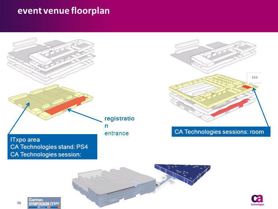 event venue floorplan 36 ITxpo area CA Technologies stand: PS4 CA Technologies session: Theater 4 registratio n entrance CA Technologies sessions: roo