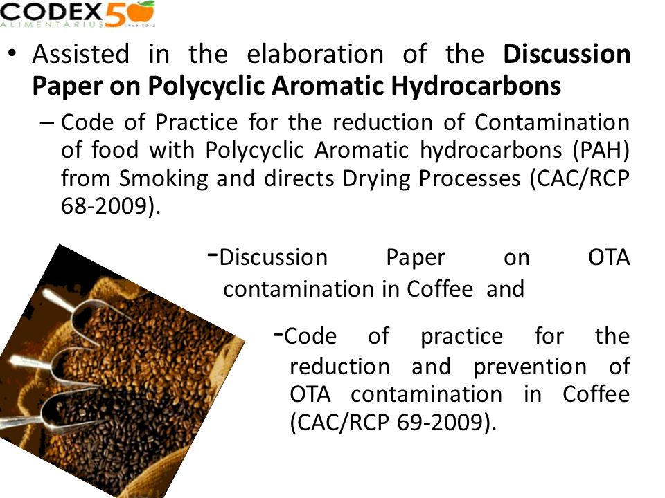 Assisted in the elaboration of the Discussion Paper on Polycyclic Aromatic Hydrocarbons – Code of Practice for the reduction of Contamination of food