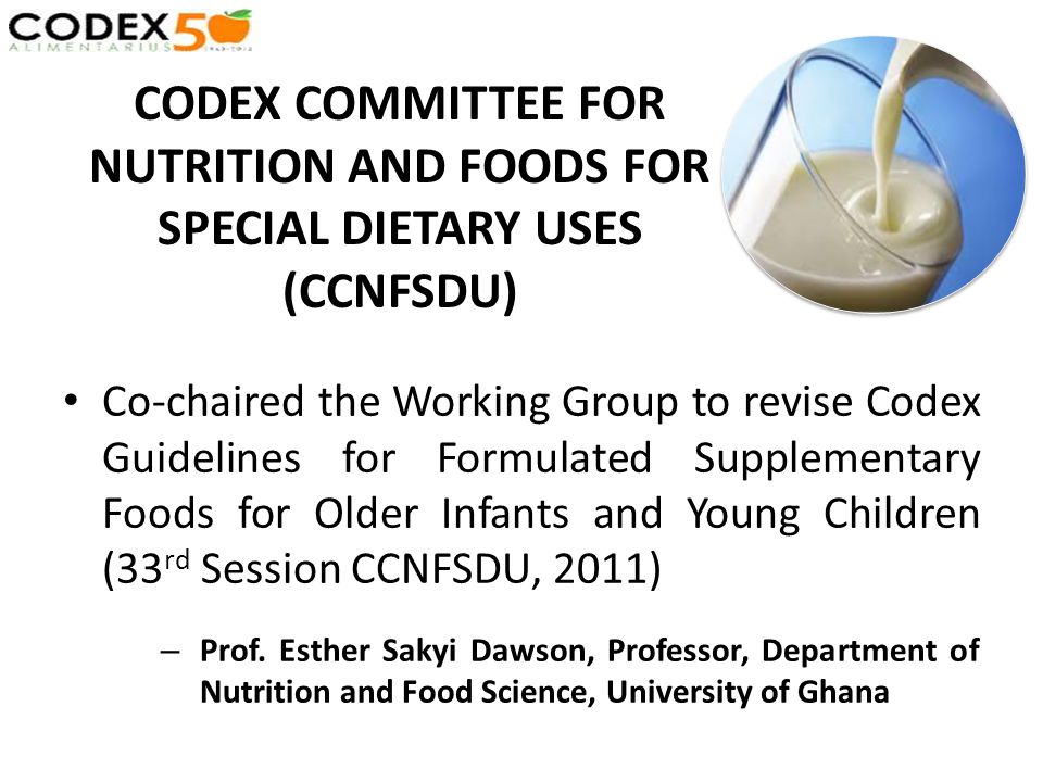 Co-chaired the Working Group to revise Codex Guidelines for Formulated Supplementary Foods for Older Infants and Young Children (33 rd Session CCNFSDU