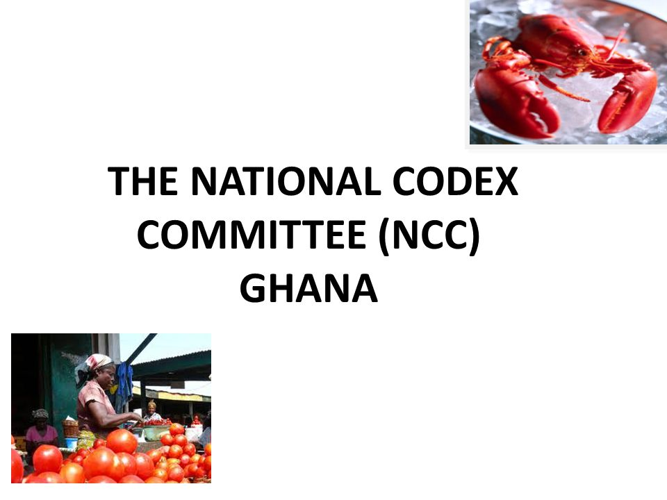 THE NATIONAL CODEX COMMITTEE (NCC) GHANA