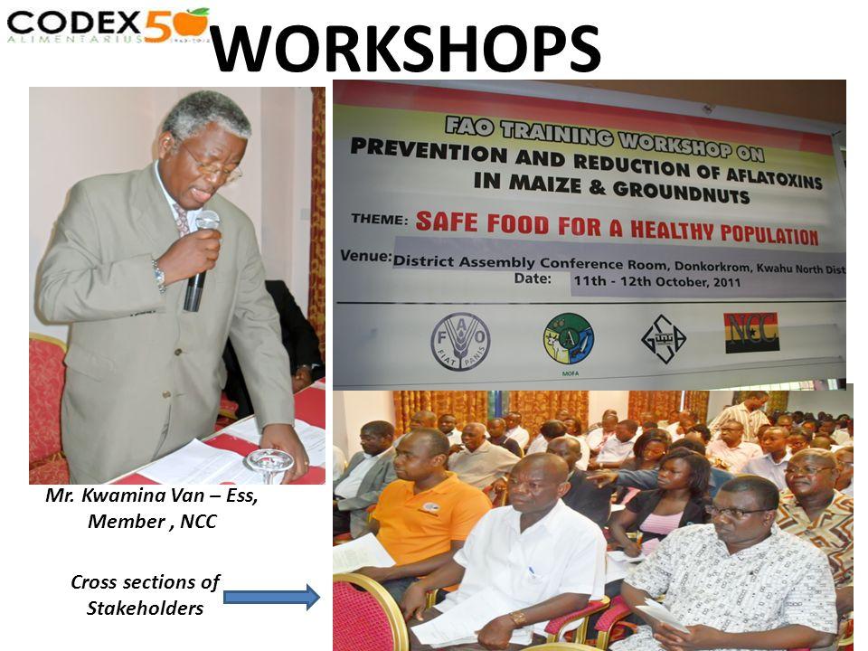 WORKSHOPS Mr. Kwamina Van – Ess, Member, NCC Cross sections of Stakeholders