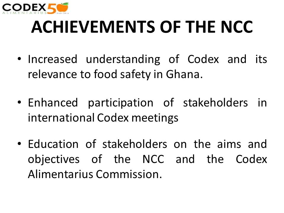 ACHIEVEMENTS OF THE NCC Increased understanding of Codex and its relevance to food safety in Ghana.