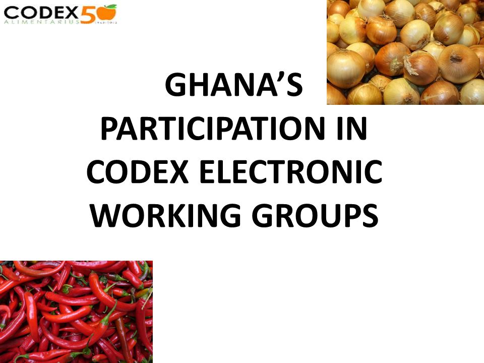 GHANAS PARTICIPATION IN CODEX ELECTRONIC WORKING GROUPS