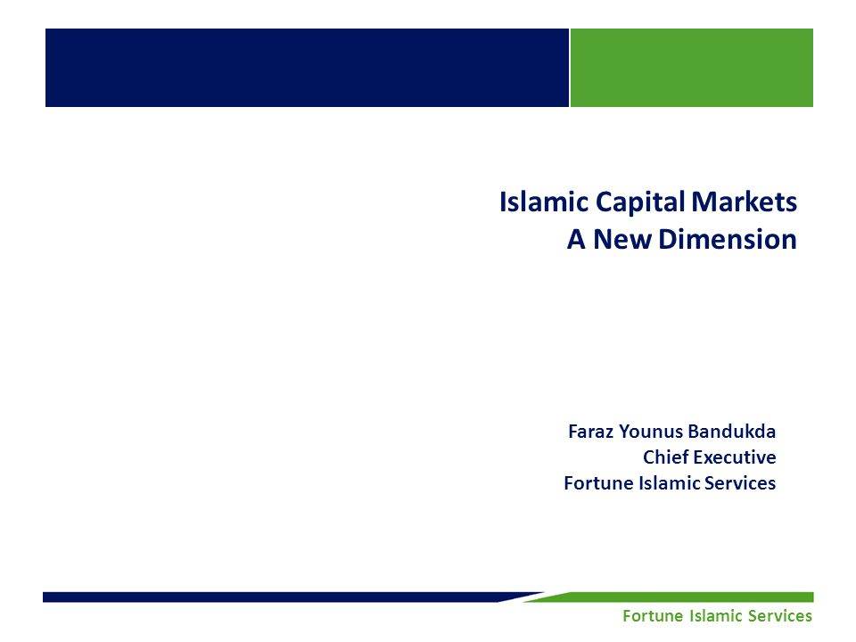 Fortune Securities Limited | Equity Research Fortune Islamic Services Islamic Capital Markets A New Dimension Faraz Younus Bandukda Chief Executive Fortune Islamic Services