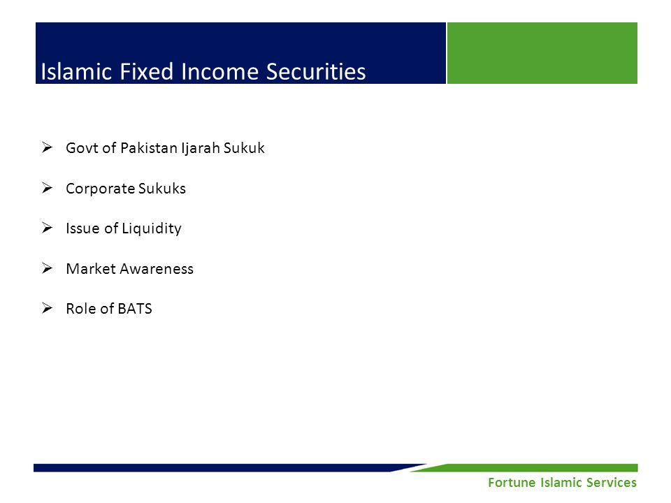Fortune Securities Limited | Equity Research Fortune Islamic Services Islamic Fixed Income Securities Govt of Pakistan Ijarah Sukuk Corporate Sukuks Issue of Liquidity Market Awareness Role of BATS