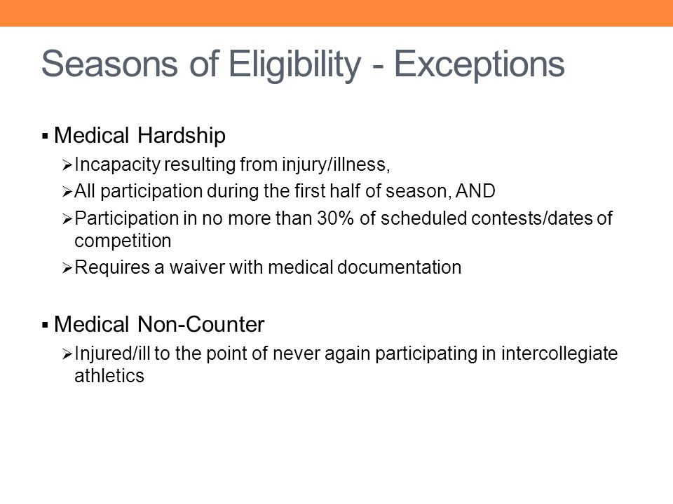 Seasons of Eligibility - Exceptions Medical Hardship Incapacity resulting from injury/illness, All participation during the first half of season, AND