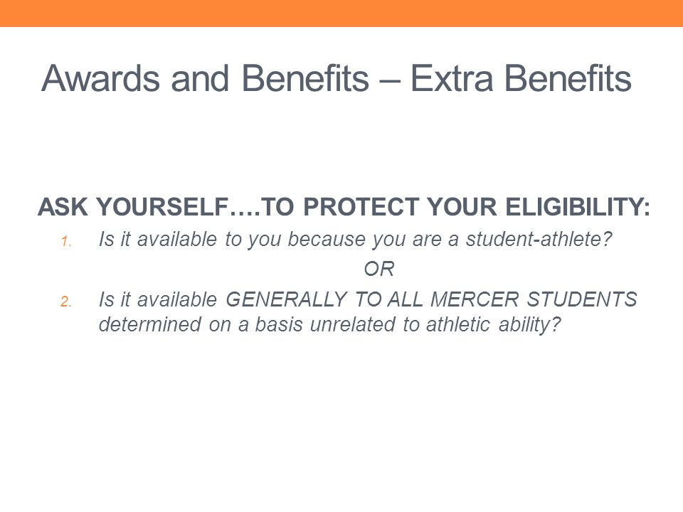 ASK YOURSELF….TO PROTECT YOUR ELIGIBILITY: 1. Is it available to you because you are a student-athlete? OR 2. Is it available GENERALLY TO ALL MERCER
