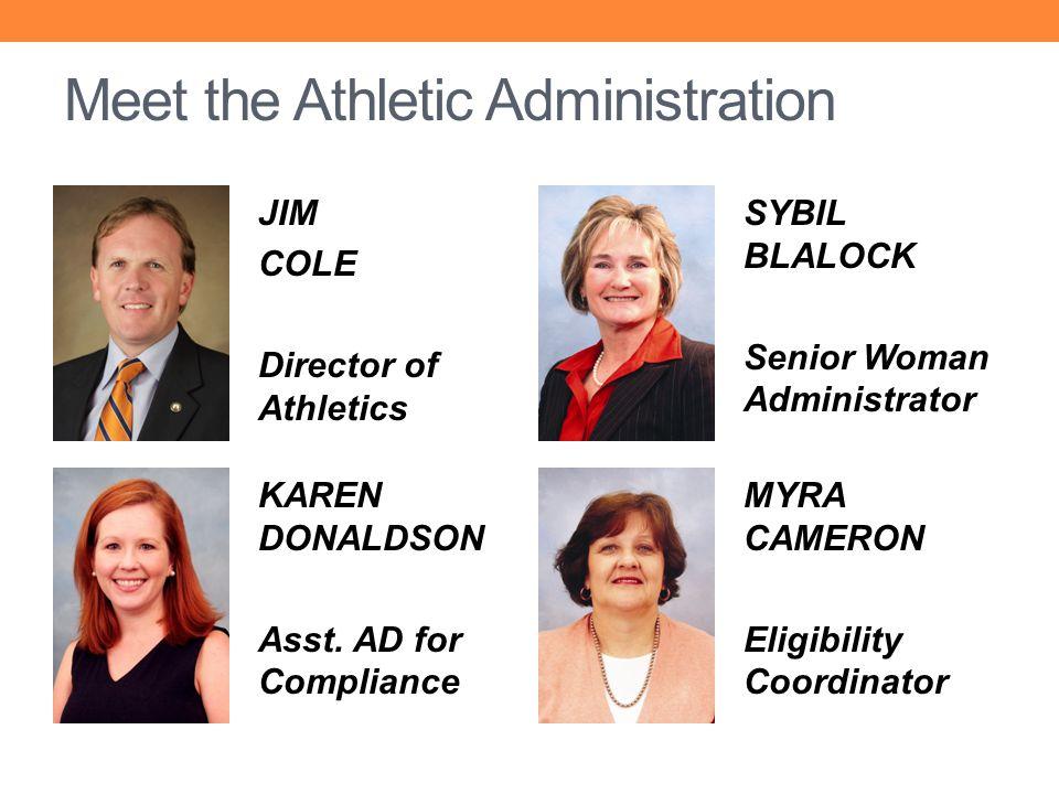 Meet the Athletic Administration JIM COLE Director of Athletics SYBIL BLALOCK Senior Woman Administrator KAREN DONALDSON Asst. AD for Compliance MYRA