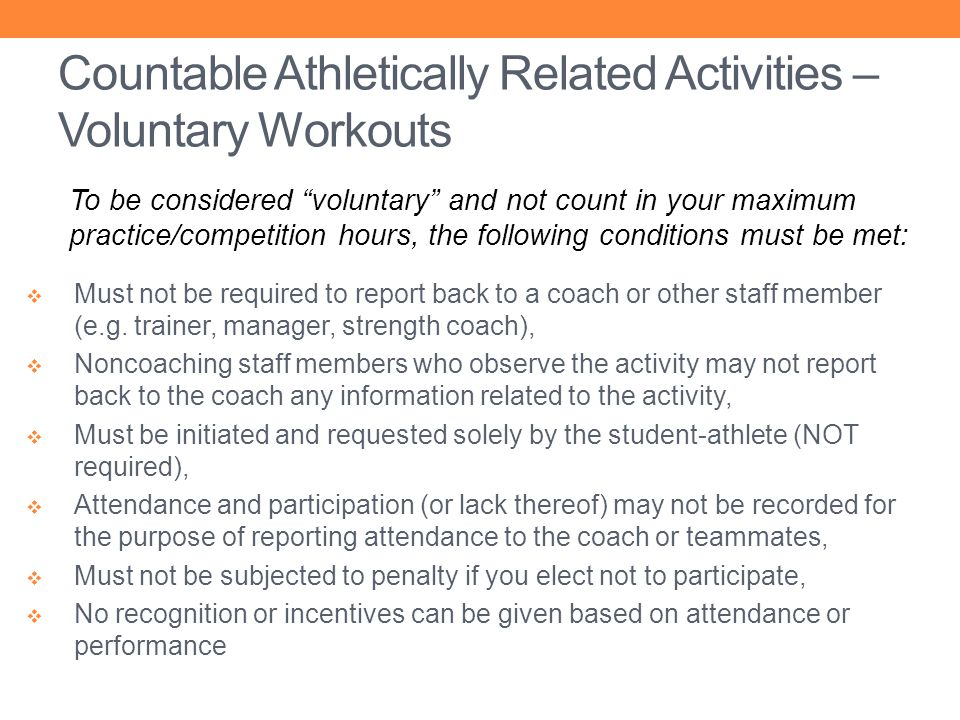 To be considered voluntary and not count in your maximum practice/competition hours, the following conditions must be met: Must not be required to rep
