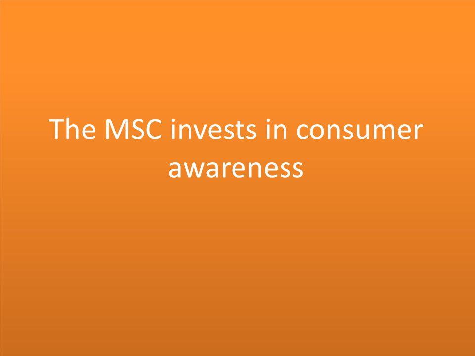 The MSC invests in consumer awareness