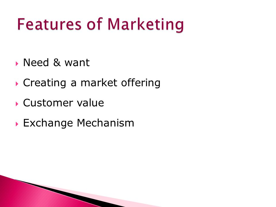 Need & want Creating a market offering Customer value Exchange Mechanism