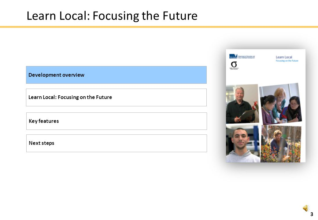3 Development overview Key features Learn Local: Focusing on the Future Learn Local: Focusing the Future Next steps