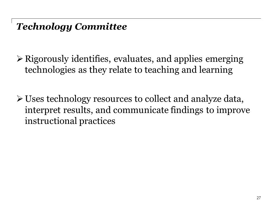 Technology Committee Rigorously identifies, evaluates, and applies emerging technologies as they relate to teaching and learning Uses technology resou