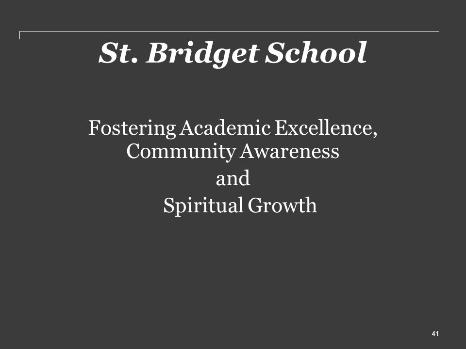 St. Bridget School Fostering Academic Excellence, Community Awareness and Spiritual Growth 41