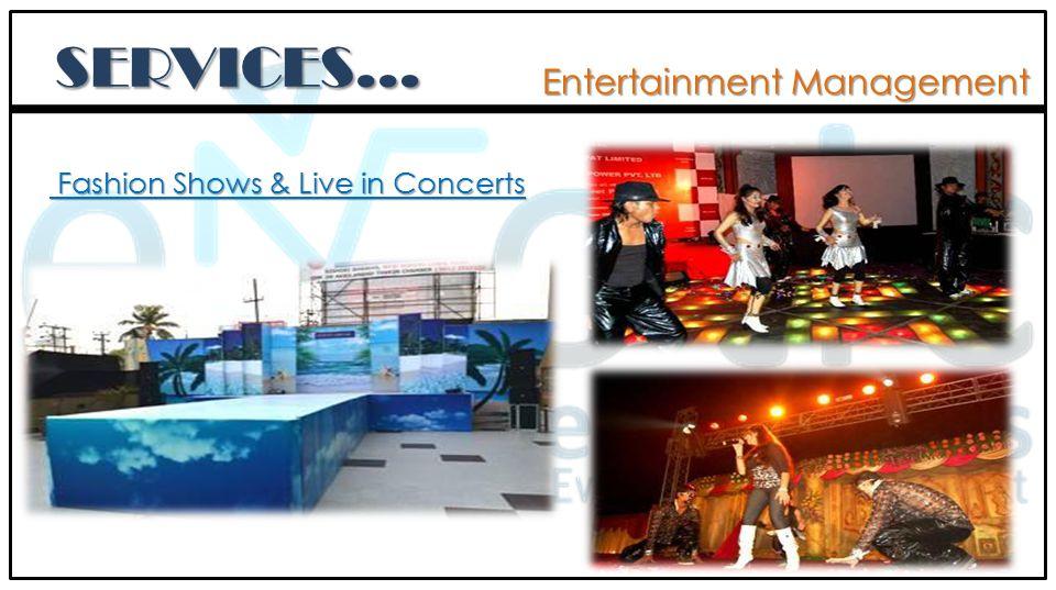 SERVICES… Entertainment Management Fashion Shows & Live in Concerts Fashion Shows & Live in Concerts