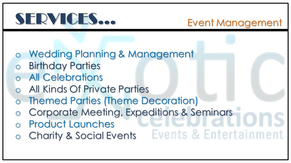 o Wedding Planning & Management o Birthday Parties o All Celebrations o All Kinds Of Private Parties o Themed Parties (Theme Decoration) o Corporate Meeting, Expeditions & Seminars o Product Launches o Charity & Social Events Event Management SERVICES…
