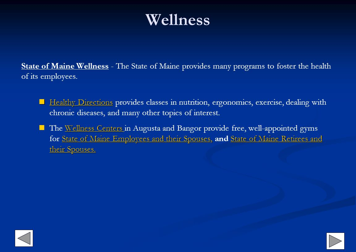 Wellness State of Maine Wellness - The State of Maine provides many programs to foster the health of its employees. Healthy Directions Healthy Directi